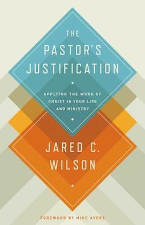 The Pastor's Justification af Jared C. Wilson