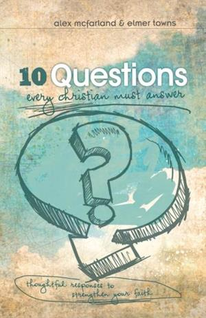 10 Questions Every Christian Must Answer af Alex McFarland