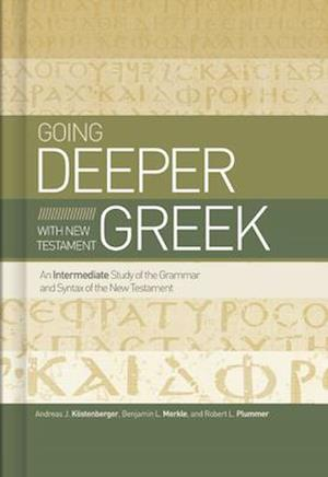 Going Deeper with New Testament Greek af Benjamin L. Merkle, Andreas J. Kostenberger, Robert L. Plummer
