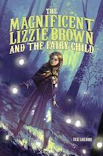 The Magnificent Lizzie Brown And The Fairy Child (The Magnificent Lizzie Brown)