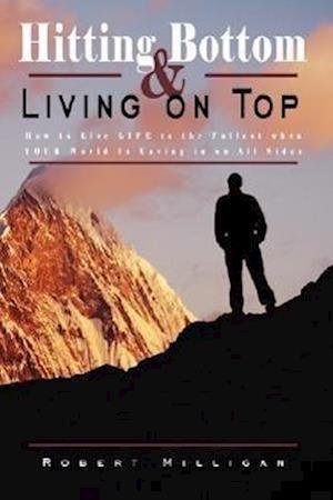 Hitting Bottom & Living on Top af Robert Milligan