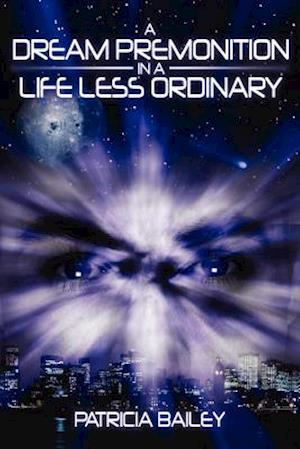 A Dream Premonition in a Life Less Ordinary af Patricia Bailey