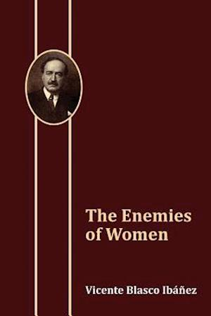 The Enemies of Women af Vicente Blasco Ibanez