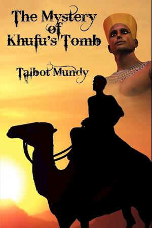 The Mystery of Khufu's Tomb af Talbot Mundy