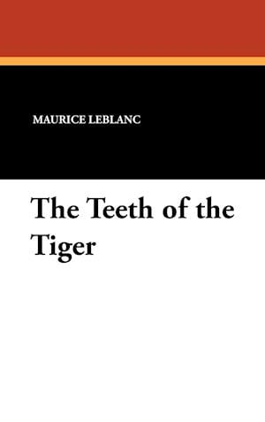 The Teeth of the Tiger af Maurice Leblanc