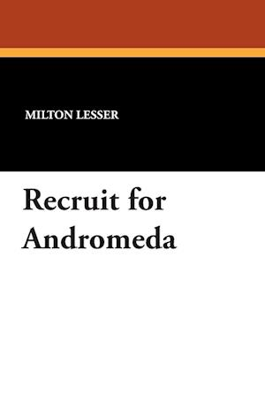 Recruit for Andromeda af Milton Lesser