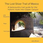 The Lost Silver Trail of Mexico af Jerry Brown