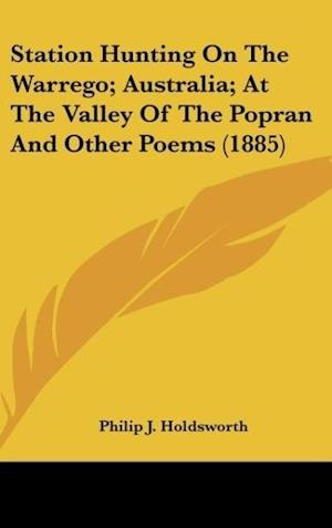 Station Hunting on the Warrego; Australia; At the Valley of the Popran and Other Poems (1885) af Philip J. Holdsworth