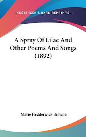 A Spray of Lilac and Other Poems and Songs (1892) af Marie Hedderwick Browne