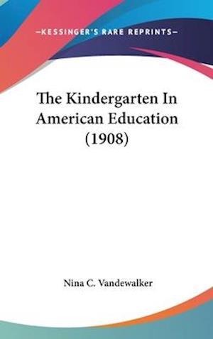 The Kindergarten in American Education (1908) af Nina C. Vandewalker