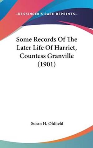 Some Records of the Later Life of Harriet, Countess Granville (1901) af Susan H. Oldfield