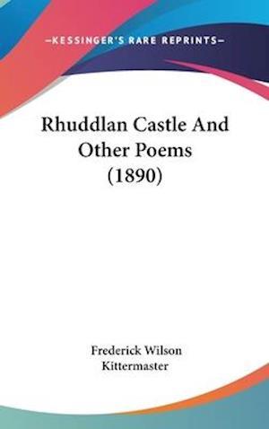Rhuddlan Castle and Other Poems (1890) af Frederick Wilson Kittermaster