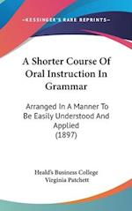 A Shorter Course of Oral Instruction in Grammar af Virginia Patchett, Business Colle Heald's Business College, Heald's Business College