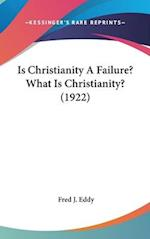 Is Christianity a Failure? What Is Christianity? (1922) af Fred J. Eddy