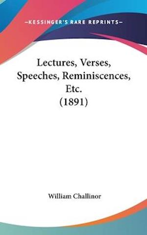 Lectures, Verses, Speeches, Reminiscences, Etc. (1891) af William Challinor