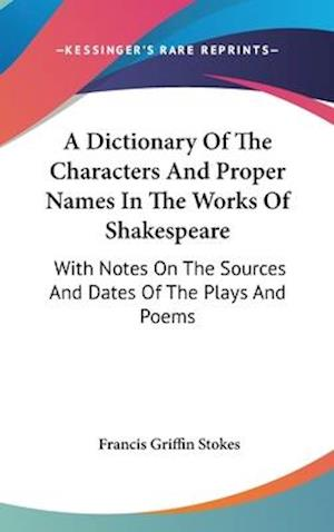 A Dictionary of the Characters and Proper Names in the Works of Shakespeare af Francis Griffin Stokes