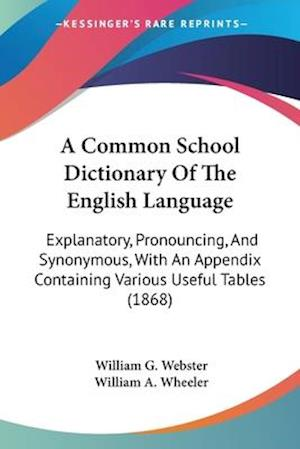 A   Common School Dictionary of the English Language af William A. Wheeler, William G. Webster