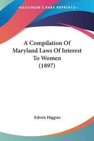 A Compilation of Maryland Laws of Interest to Women (1897) af Edwin Higgins