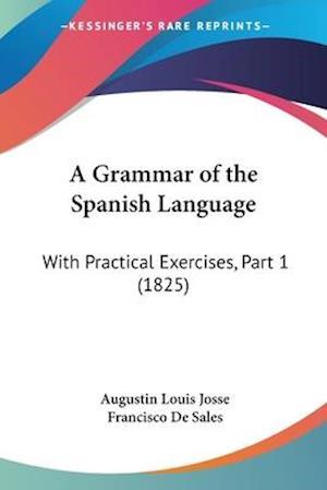 A Grammar of the Spanish Language af Augustin Louis Josse