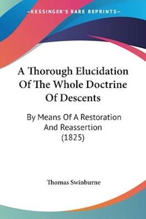 A Thorough Elucidation of the Whole Doctrine of Descents af Thomas Swinburne