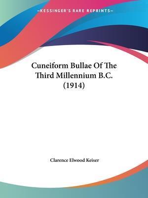 Cuneiform Bullae of the Third Millennium B.C. (1914) af Clarence Elwood Keiser