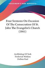 Four Sermons on Occasion of the Consecration of St. John the Evangelist's Church (1861) af Archbishop Of York, Frederick Watkins, Dolben Paul