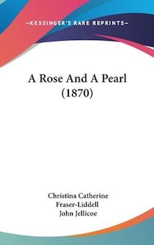 A Rose and a Pearl (1870) af Christina Catherine Fraser Liddell, John Jellicoe