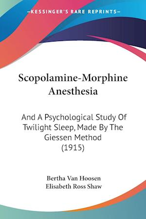 Scopolamine-Morphine Anesthesia af Elisabeth Ross Shaw, Bertha Van Hoosen