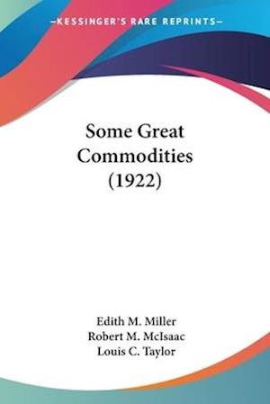 Some Great Commodities (1922) af Edith M. Miller, Robert M. McIsaac, Louis C. Taylor
