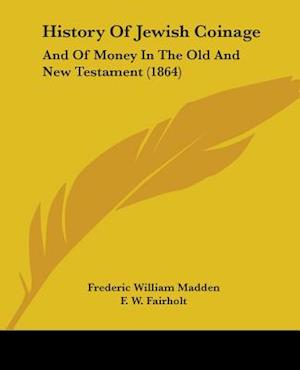 History of Jewish Coinage af Frederic William Madden