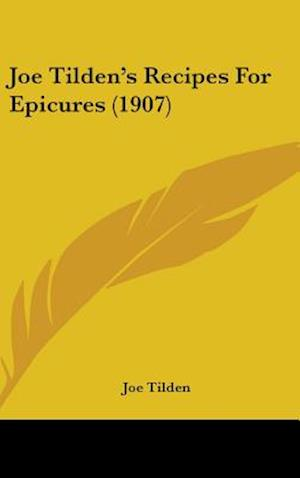 Joe Tilden S Recipes for Epicures (1907) af Joe Tilden