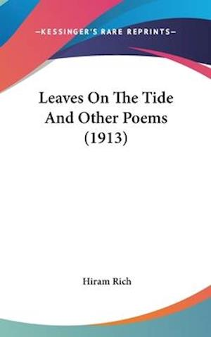 Leaves on the Tide and Other Poems (1913) af Hiram Rich