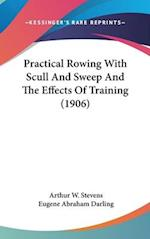 Practical Rowing with Scull and Sweep and the Effects of Training (1906) af Arthur W. Stevens, Eugene Abraham Darling