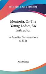 Mentoria, or the Young Ladies Instructor af Ann Murray