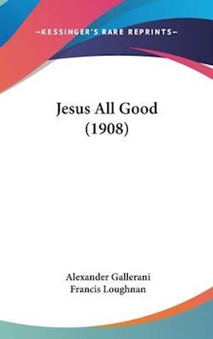 Jesus All Good (1908) af Alexander Gallerani