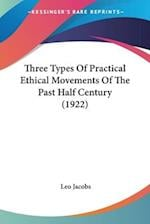 Three Types of Practical Ethical Movements of the Past Half Century (1922) af Leo Jacobs