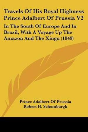 Travels of His Royal Highness Prince Adalbert of Prussia V2 af Prince Adalbert Of Prussia
