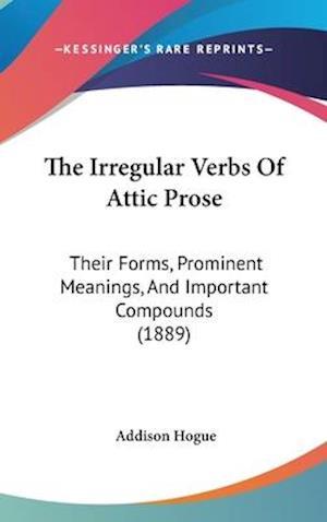 The Irregular Verbs of Attic Prose af Addison Hogue