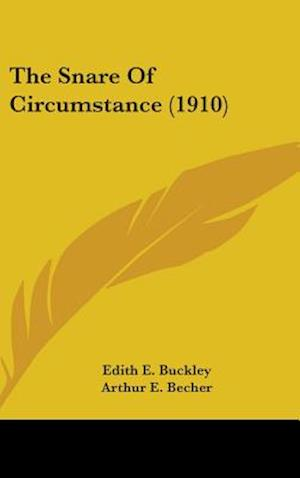 The Snare of Circumstance (1910) af Edith E. Buckley