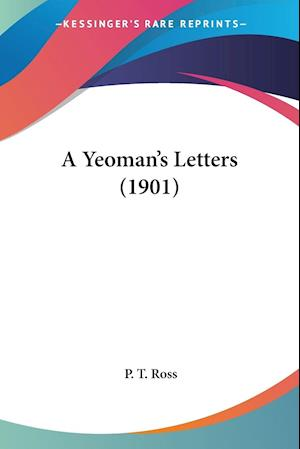 A Yeoman's Letters (1901) af P. T. Ross