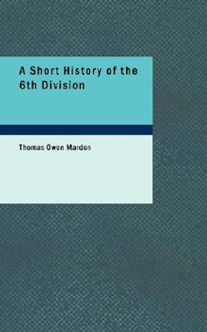 A Short History of the 6th Division af Thomas Owen Marden