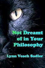Not Dreamt of in Your Philosophy af Lynn Veach Sadler