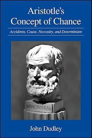 Aristotle's Concept of Chance af John Dudley