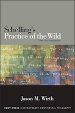 Schelling's Practice of the Wild (Suny Series in Contemporary Continental Philosophy)