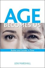 Age Becomes Us (S U N Y SERIES IN FEMINIST CRITICISM AND THEORY)