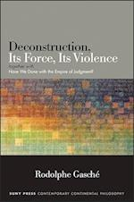 Deconstruction, Its Force, Its Violence (Suny Series in Contemporary Continental Philosophy)