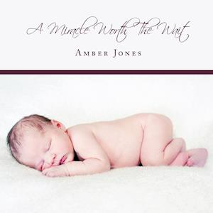 A Miracle Worth the Wait af Amber Jones