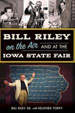Bill Riley on the Air and at the Iowa State Fair