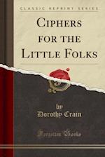 Ciphers for the Little Folks (Classic Reprint)