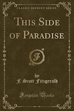 This Side of Paradise (Classic Reprint)